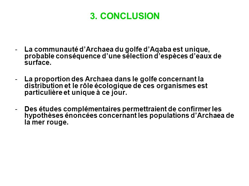 3. CONCLUSION -La communauté dArchaea du golfe dAqaba est unique, probable conséquence dune sélection despèces deaux de surface. -La proportion des Ar