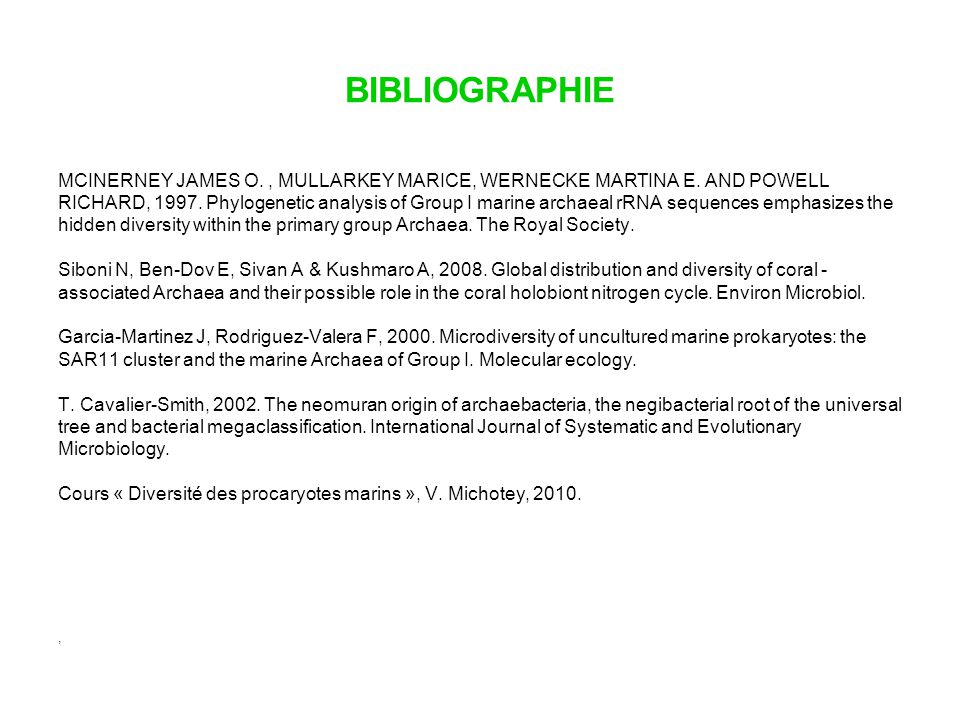 BIBLIOGRAPHIE MCINERNEY JAMES O., MULLARKEY MARICE, WERNECKE MARTINA E. AND POWELL RICHARD, 1997. Phylogenetic analysis of Group I marine archaeal rRN