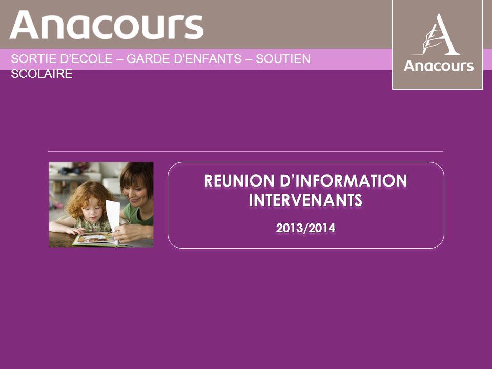 REUNION DINFORMATION ENSEIGNANTS 2012/2013 2012/2013 Sébastien Bruneau – Anacours Annecy – R2 1 REUNION DINFORMATION INTERVENANTS 2013/2014 2013/2014