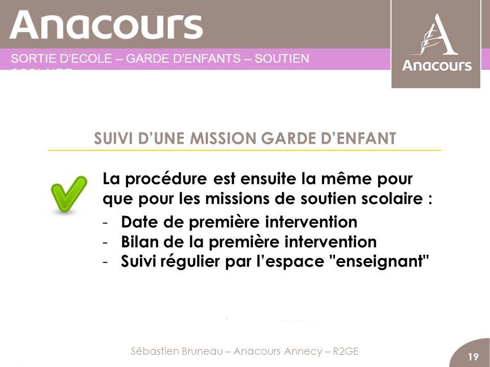 SUIVI DUNE MISSION GARDE DENFANT 19 La procédure est ensuite la même pour que pour les missions de soutien scolaire : - Date de première intervention