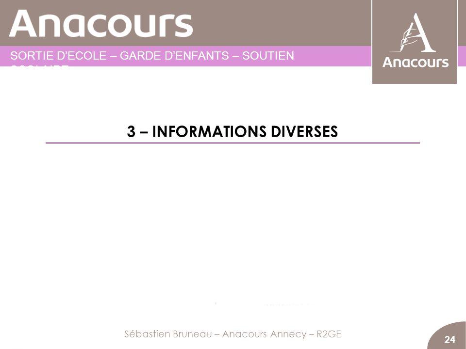 24 3 – INFORMATIONS DIVERSES Sébastien Bruneau – Anacours Annecy – R2GE SORTIE DECOLE – GARDE DENFANTS – SOUTIEN SCOLAIRE