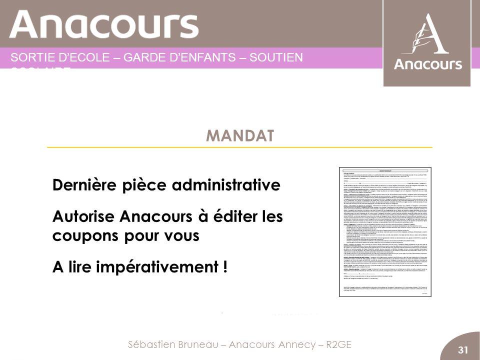 MANDAT 31 Dernière pièce administrative Autorise Anacours à éditer les coupons pour vous A lire impérativement ! Sébastien Bruneau – Anacours Annecy –