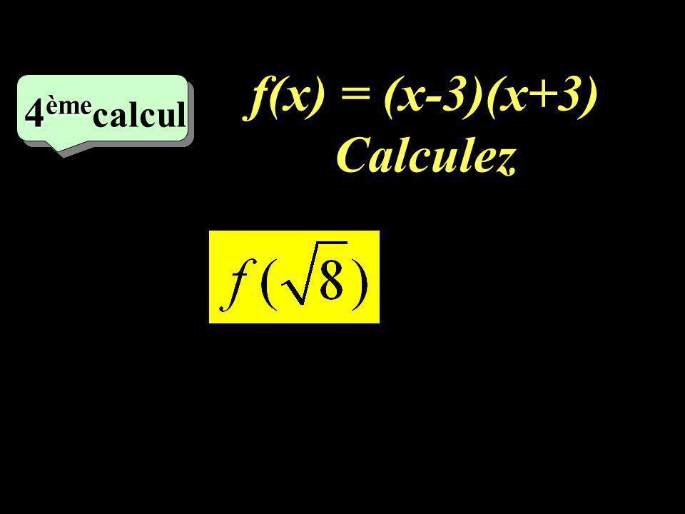 –1–1 3 eme calcul f(x) = 6x-5 Calculez