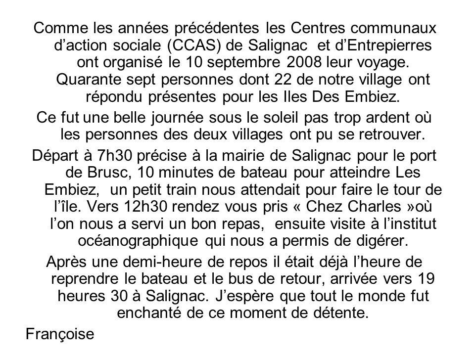 Comme les années précédentes les Centres communaux daction sociale (CCAS) de Salignac et dEntrepierres ont organisé le 10 septembre 2008 leur voyage.