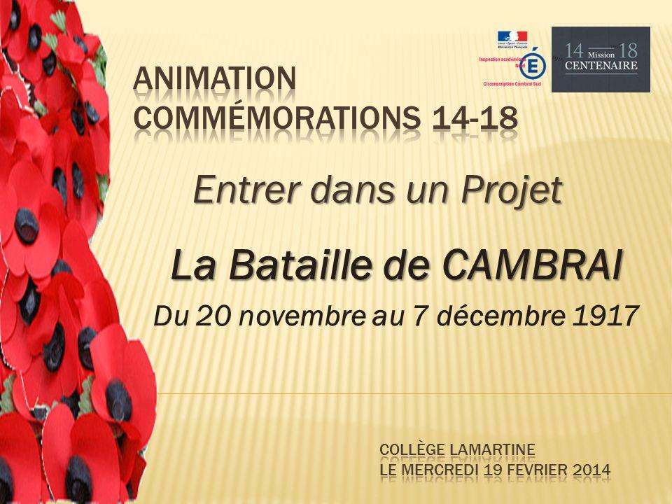 Entrer dans un Projet La Bataille de CAMBRAI Du 20 novembre au 7 décembre 1917