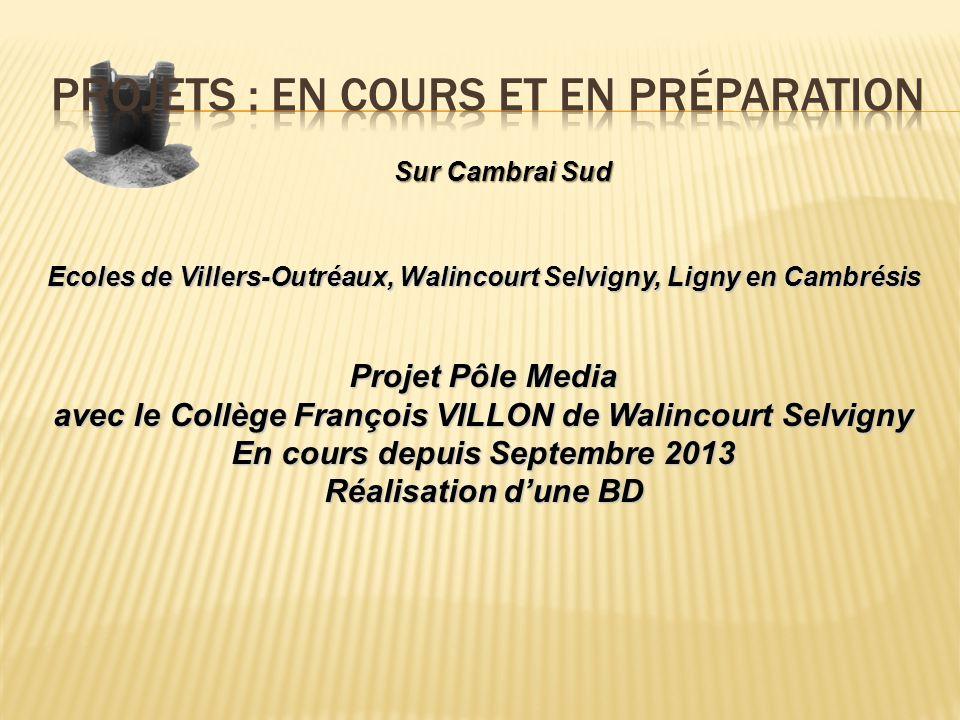 Sur Cambrai Sud Ecoles de Villers-Outréaux, Walincourt Selvigny, Ligny en Cambrésis Projet Pôle Media avec le Collège François VILLON de Walincourt Se