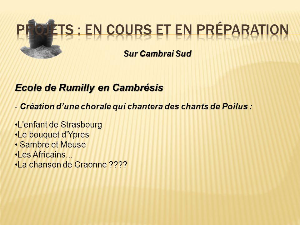Sur Cambrai Sud Ecole de Rumilly en Cambrésis - Création dune chorale qui chantera des chants de Poilus : L'enfant de Strasbourg Le bouquet d'Ypres Sa