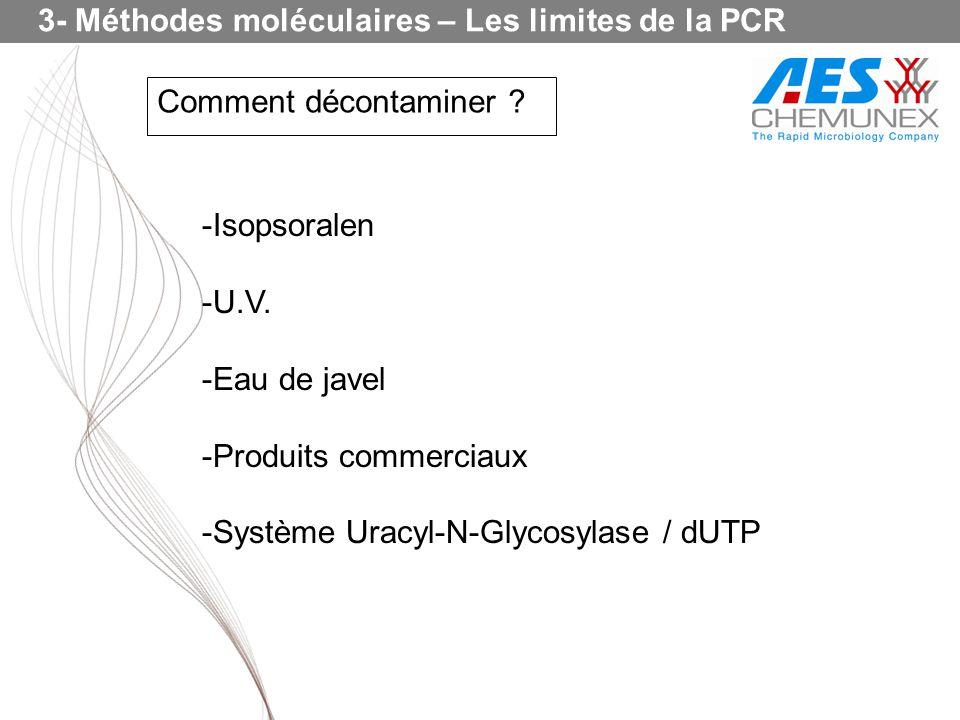 Comment décontaminer ? 3- Méthodes moléculaires – Les limites de la PCR -Isopsoralen -U.V. -Eau de javel -Produits commerciaux -Système Uracyl-N-Glyco