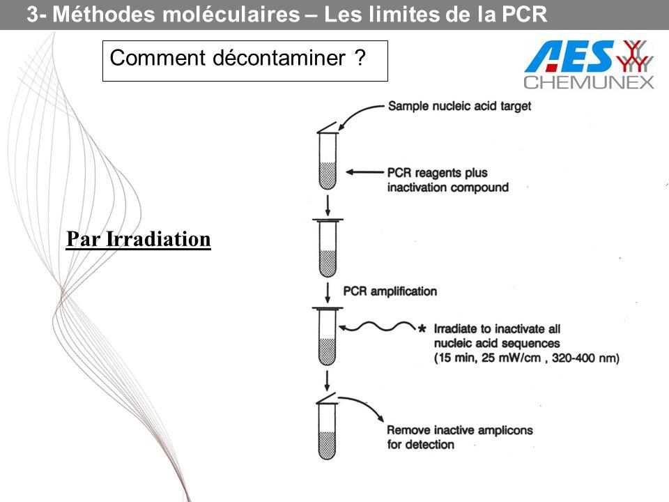 3- Méthodes moléculaires – Les limites de la PCR Comment décontaminer ? Par Irradiation