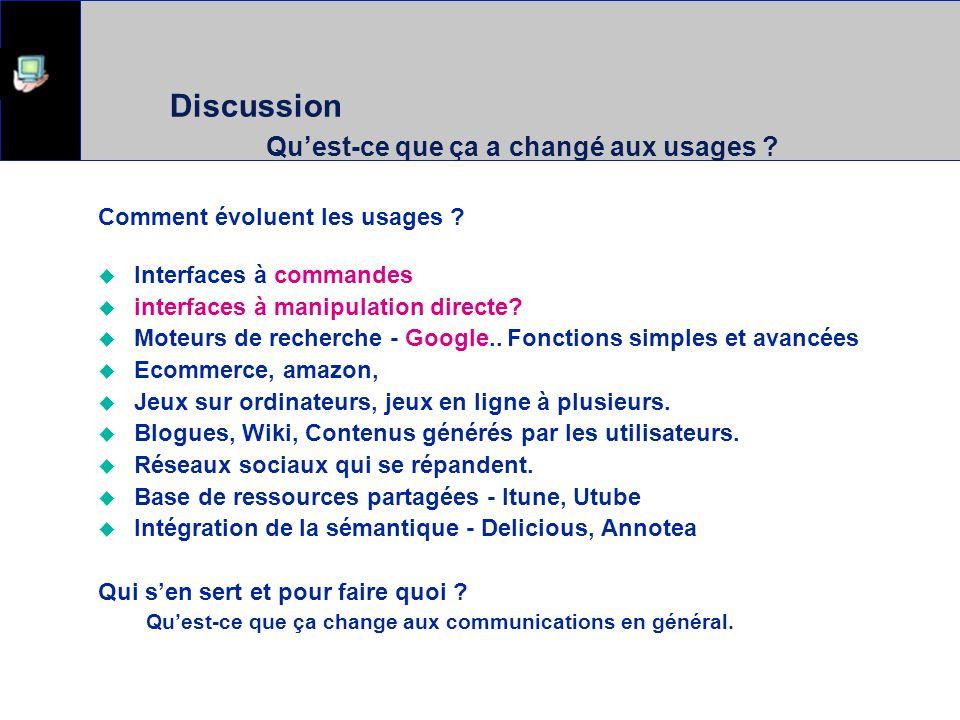 Discussion Quest-ce que ça a changé aux usages ? Comment évoluent les usages ? Interfaces à commandes interfaces à manipulation directe? Moteurs de re