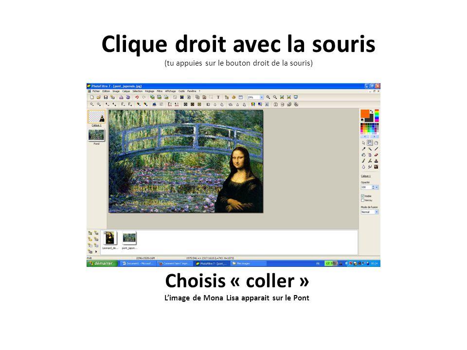 Choisis « coller » Limage de Mona Lisa apparait sur le Pont Clique droit avec la souris (tu appuies sur le bouton droit de la souris)