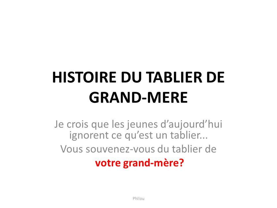 HISTOIRE DU TABLIER DE GRAND-MERE Je crois que les jeunes daujourdhui ignorent ce quest un tablier...