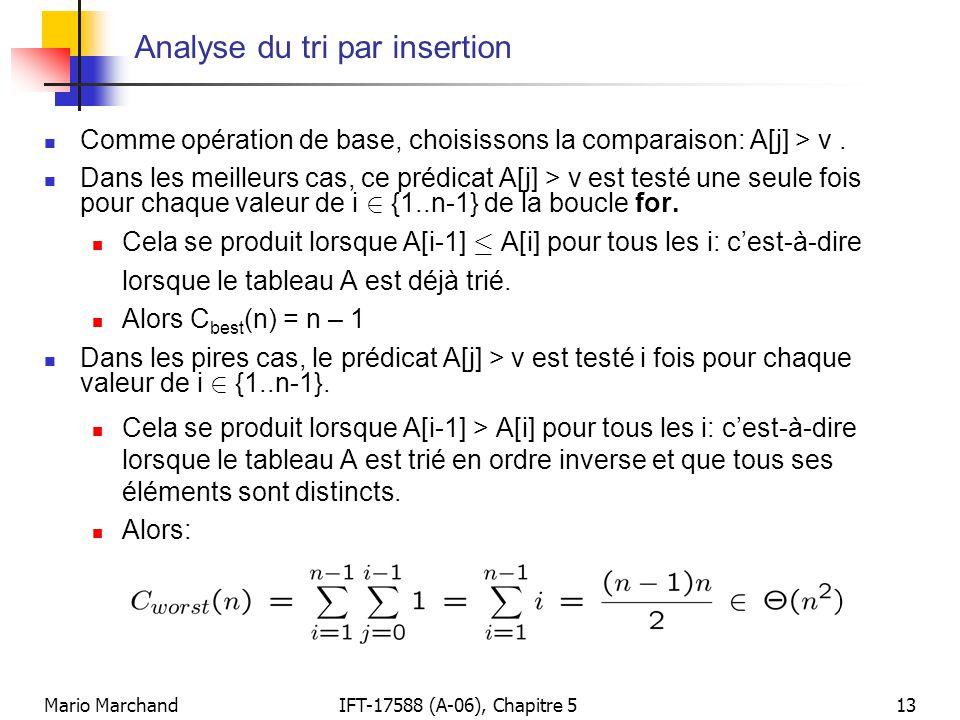 Mario MarchandIFT-17588 (A-06), Chapitre 513 Analyse du tri par insertion Comme opération de base, choisissons la comparaison: A[j] > v. Dans les meil