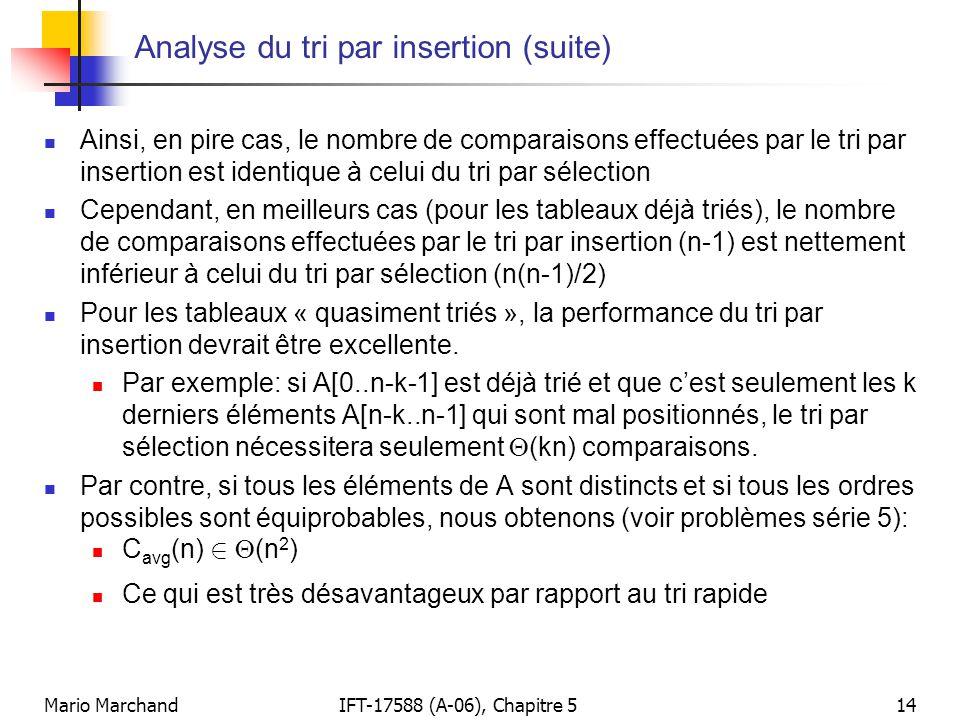 Mario MarchandIFT-17588 (A-06), Chapitre 514 Analyse du tri par insertion (suite) Ainsi, en pire cas, le nombre de comparaisons effectuées par le tri