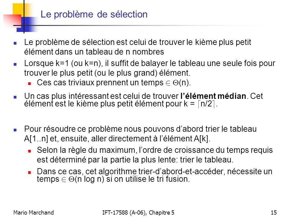 Mario MarchandIFT-17588 (A-06), Chapitre 515 Le problème de sélection Le problème de sélection est celui de trouver le kième plus petit élément dans u