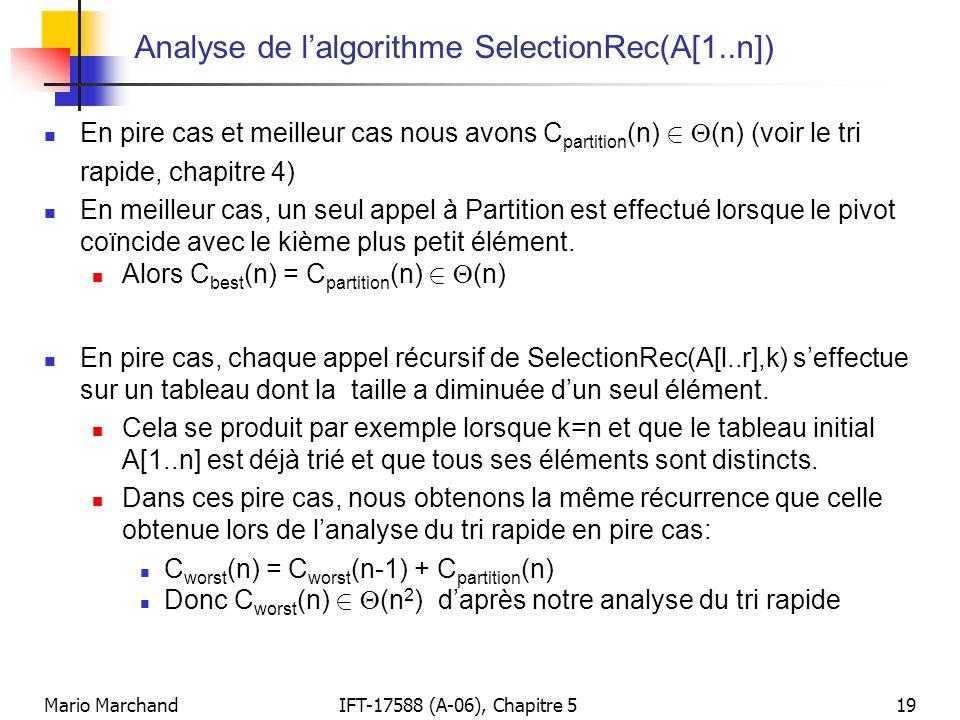 Mario MarchandIFT-17588 (A-06), Chapitre 519 Analyse de lalgorithme SelectionRec(A[1..n]) En pire cas et meilleur cas nous avons C partition (n) 2 (n)