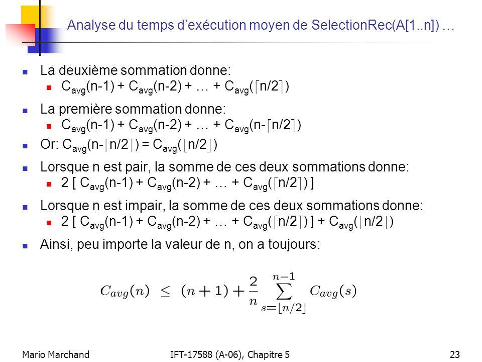 Mario MarchandIFT-17588 (A-06), Chapitre 523 Analyse du temps dexécution moyen de SelectionRec(A[1..n]) … La deuxième sommation donne: C avg (n-1) + C