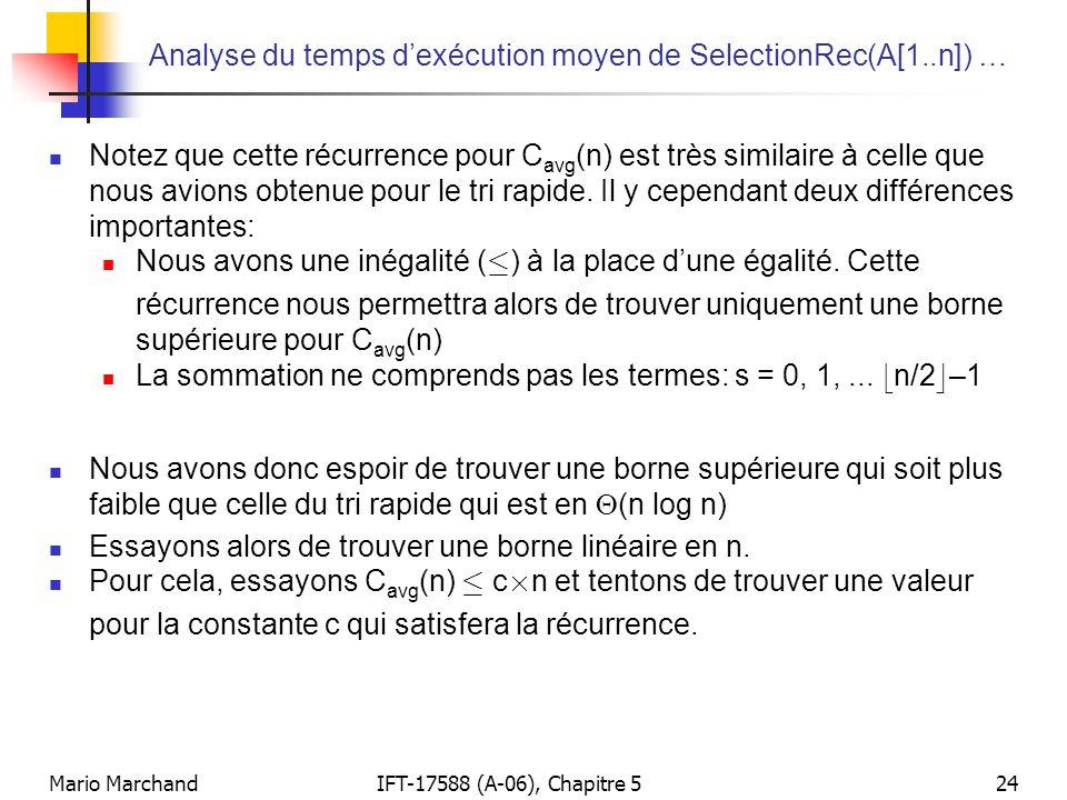 Mario MarchandIFT-17588 (A-06), Chapitre 524 Analyse du temps dexécution moyen de SelectionRec(A[1..n]) … Notez que cette récurrence pour C avg (n) es