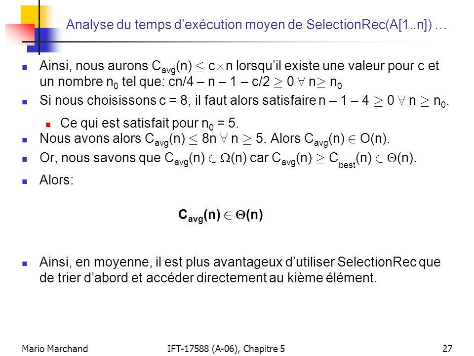 Mario MarchandIFT-17588 (A-06), Chapitre 527 Analyse du temps dexécution moyen de SelectionRec(A[1..n]) … Ainsi, nous aurons C avg (n) · c £ n lorsqui