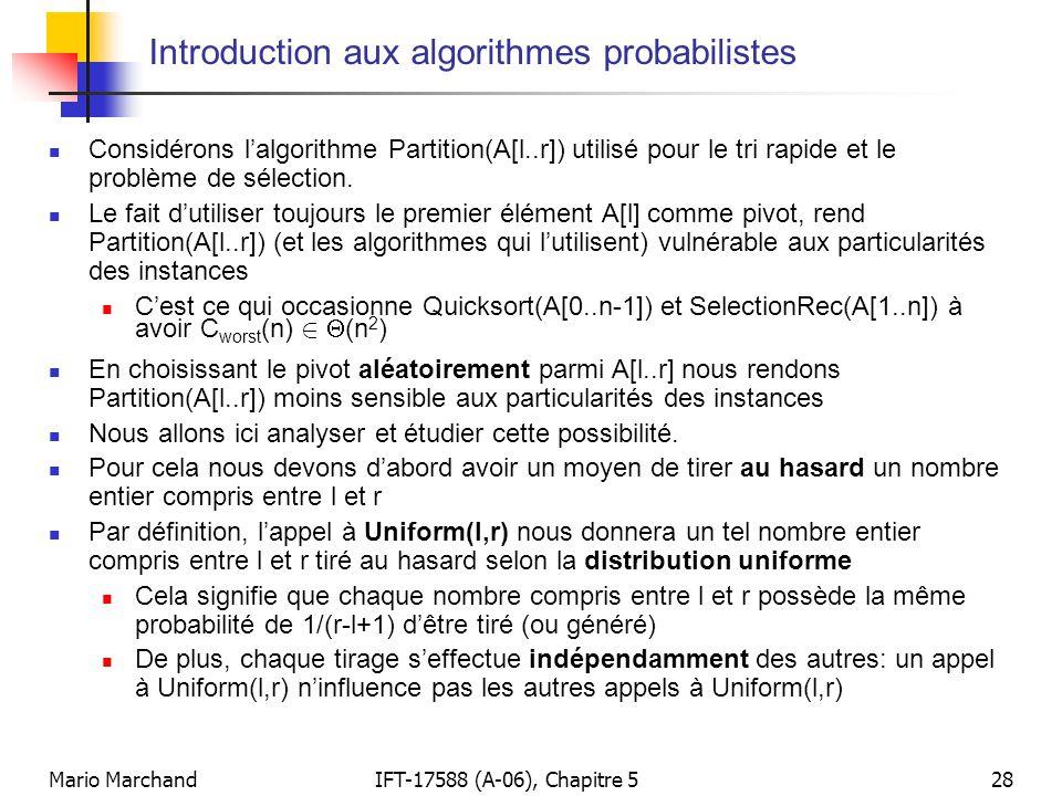 Mario MarchandIFT-17588 (A-06), Chapitre 528 Introduction aux algorithmes probabilistes Considérons lalgorithme Partition(A[l..r]) utilisé pour le tri