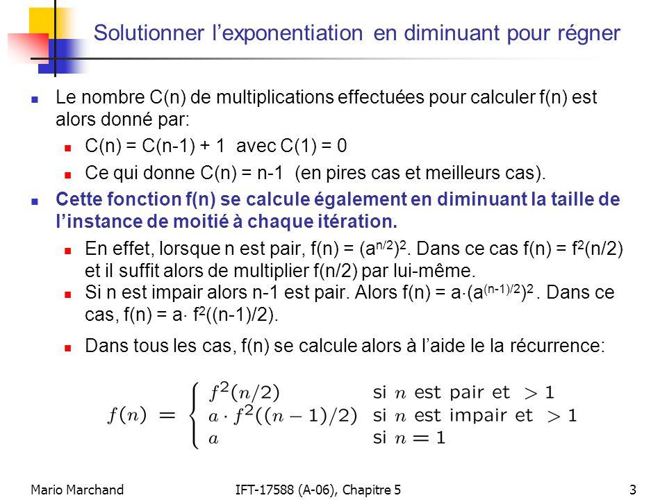 Mario MarchandIFT-17588 (A-06), Chapitre 53 Solutionner lexponentiation en diminuant pour régner Le nombre C(n) de multiplications effectuées pour cal