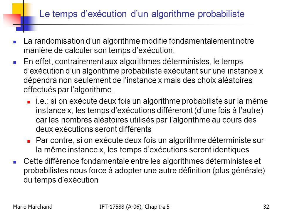 Mario MarchandIFT-17588 (A-06), Chapitre 532 Le temps dexécution dun algorithme probabiliste La randomisation dun algorithme modifie fondamentalement