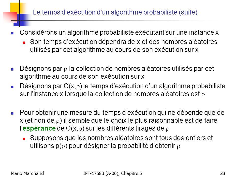 Mario MarchandIFT-17588 (A-06), Chapitre 533 Le temps dexécution dun algorithme probabiliste (suite) Considérons un algorithme probabiliste exécutant