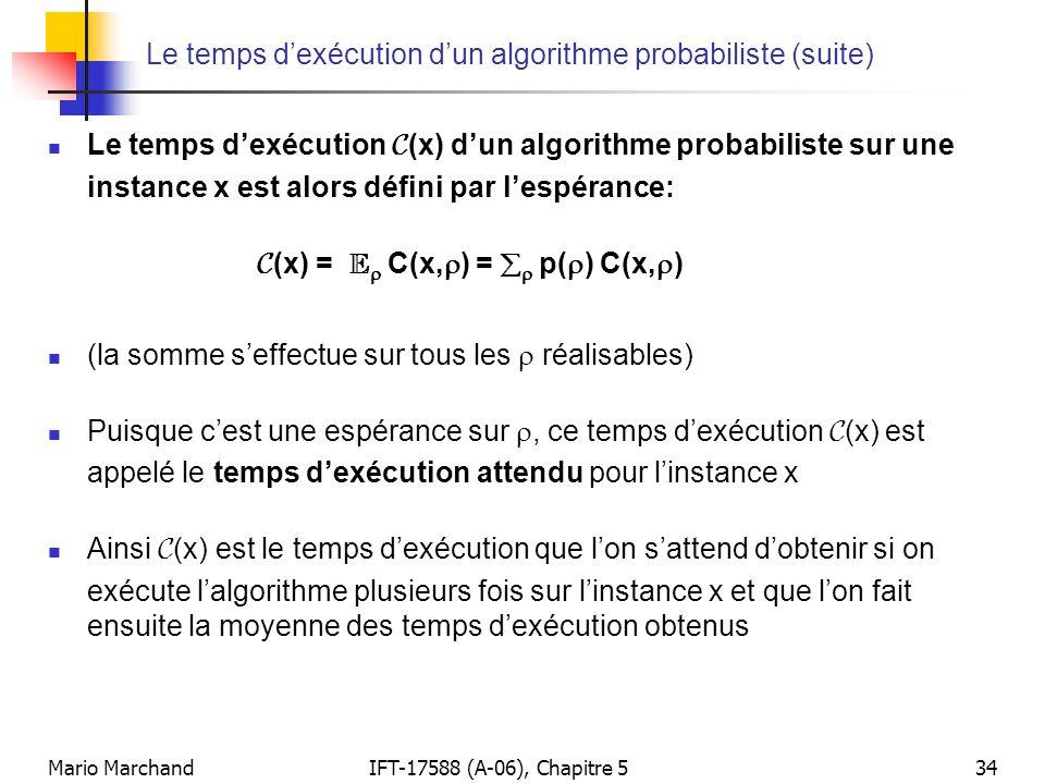 Mario MarchandIFT-17588 (A-06), Chapitre 534 Le temps dexécution dun algorithme probabiliste (suite) Le temps dexécution C (x) dun algorithme probabil
