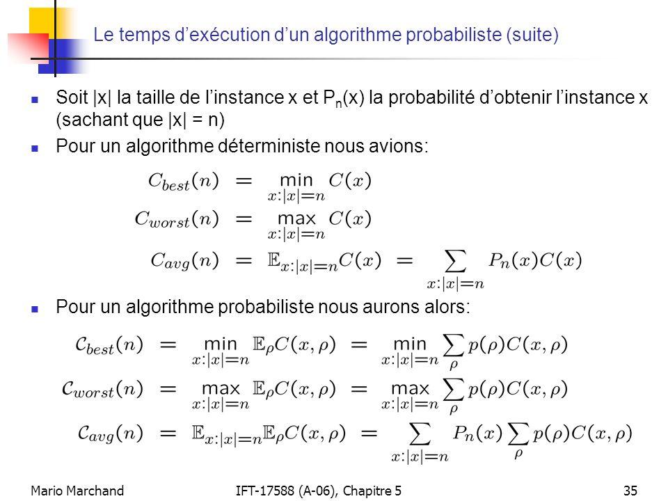 Mario MarchandIFT-17588 (A-06), Chapitre 535 Le temps dexécution dun algorithme probabiliste (suite) Soit |x| la taille de linstance x et P n (x) la p
