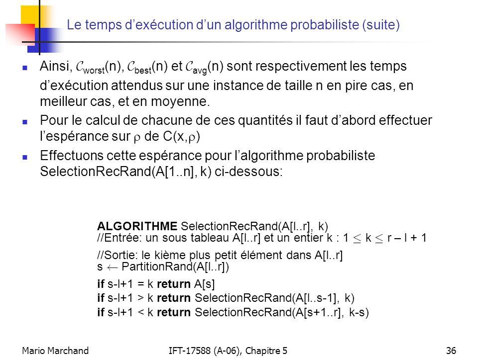 Mario MarchandIFT-17588 (A-06), Chapitre 536 Le temps dexécution dun algorithme probabiliste (suite) Ainsi, C worst (n), C best (n) et C avg (n) sont