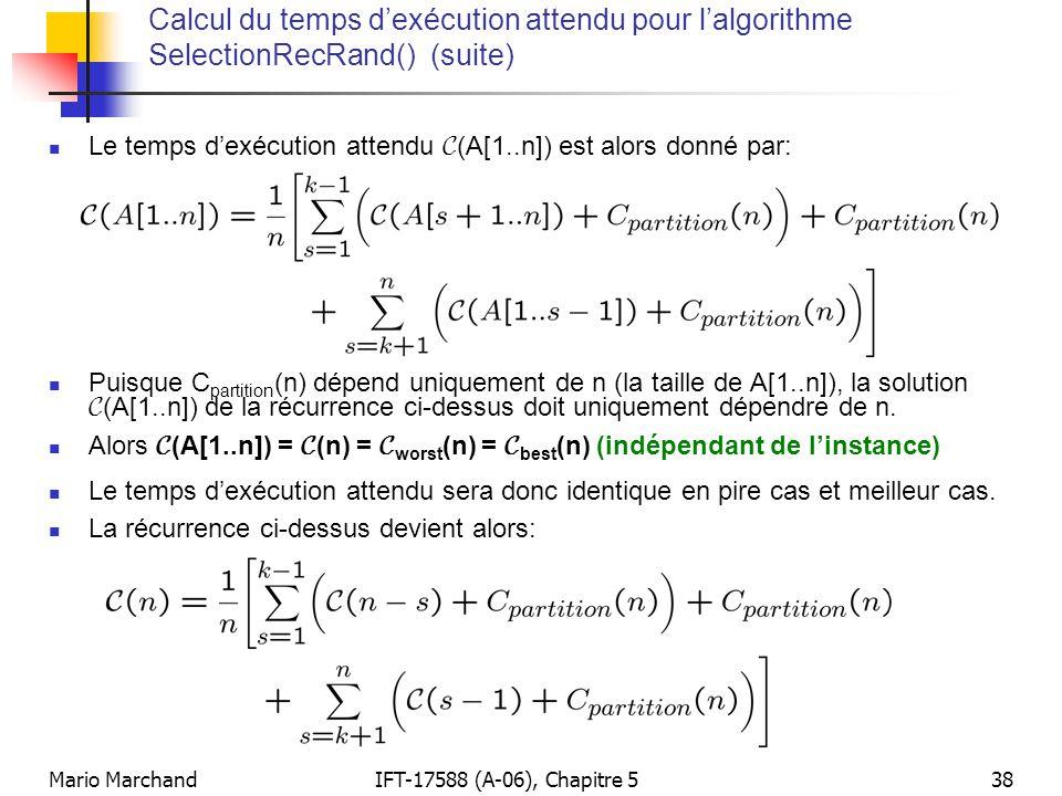 Mario MarchandIFT-17588 (A-06), Chapitre 538 Calcul du temps dexécution attendu pour lalgorithme SelectionRecRand() (suite) Le temps dexécution attend