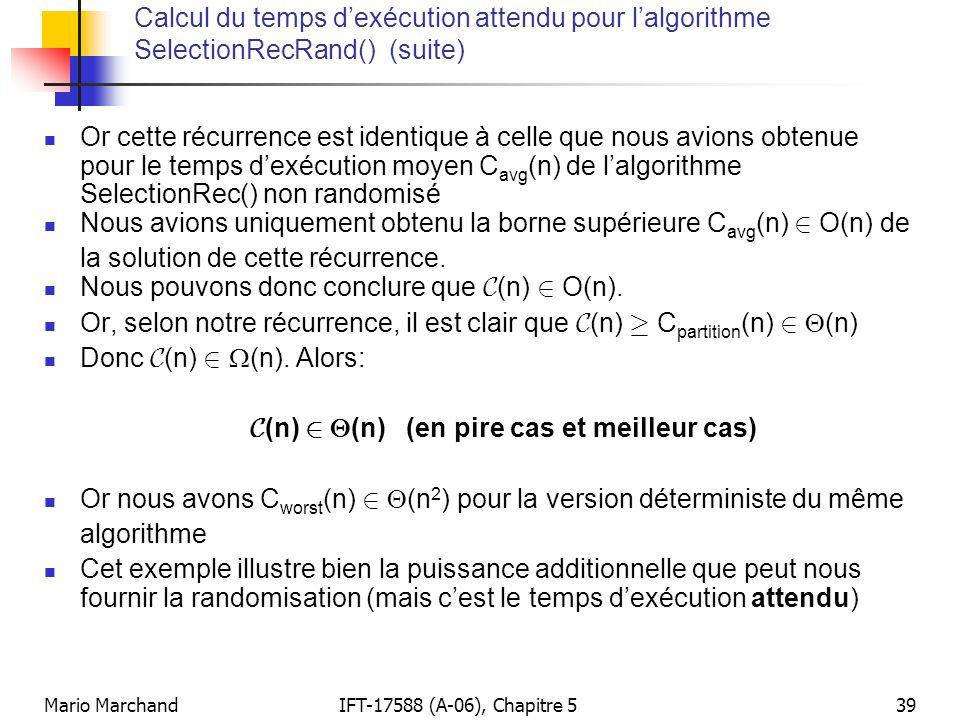 Mario MarchandIFT-17588 (A-06), Chapitre 539 Calcul du temps dexécution attendu pour lalgorithme SelectionRecRand() (suite) Or cette récurrence est id