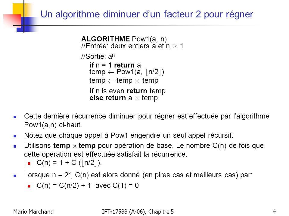 Mario MarchandIFT-17588 (A-06), Chapitre 54 Un algorithme diminuer dun facteur 2 pour régner Cette dernière récurrence diminuer pour régner est effect