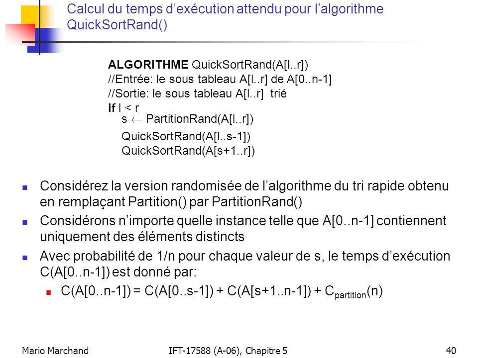 Mario MarchandIFT-17588 (A-06), Chapitre 540 Calcul du temps dexécution attendu pour lalgorithme QuickSortRand() Considérez la version randomisée de l