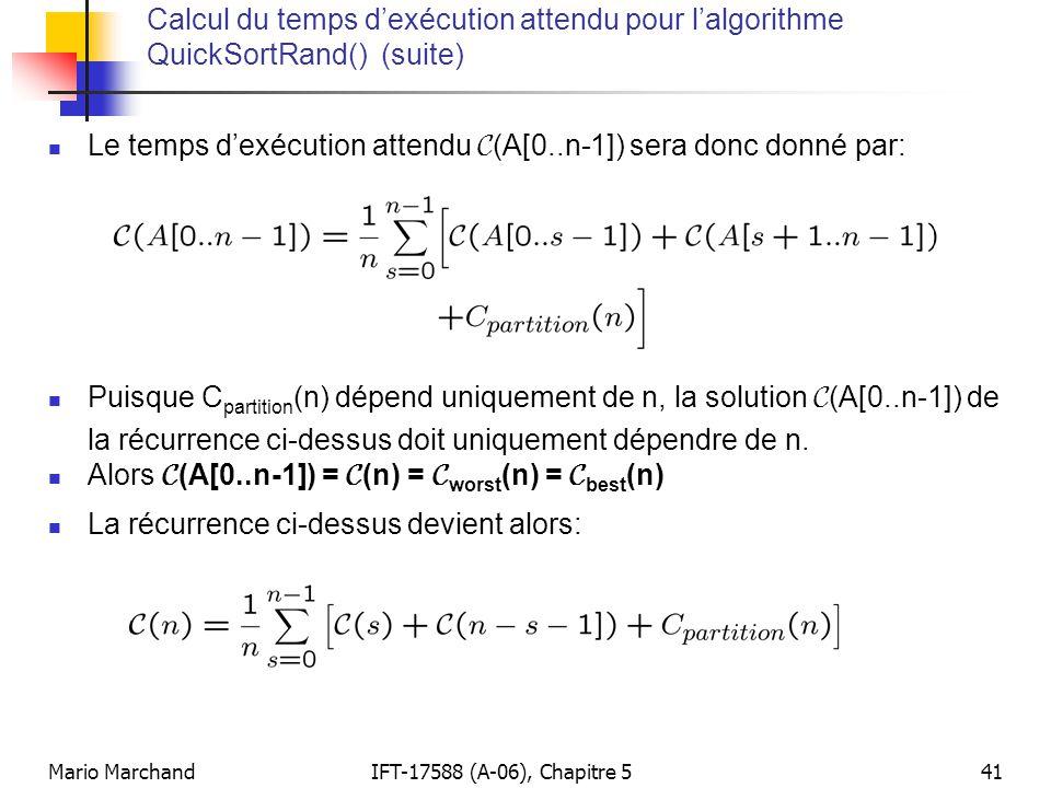 Mario MarchandIFT-17588 (A-06), Chapitre 541 Calcul du temps dexécution attendu pour lalgorithme QuickSortRand() (suite) Le temps dexécution attendu C