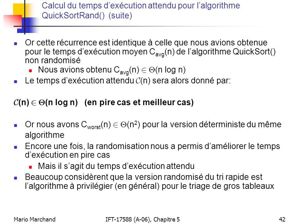 Mario MarchandIFT-17588 (A-06), Chapitre 542 Calcul du temps dexécution attendu pour lalgorithme QuickSortRand() (suite) Or cette récurrence est ident