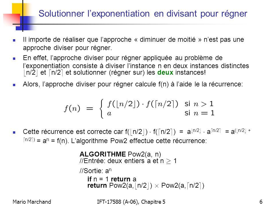 Mario MarchandIFT-17588 (A-06), Chapitre 56 Solutionner lexponentiation en divisant pour régner Il importe de réaliser que lapproche « diminuer de moi