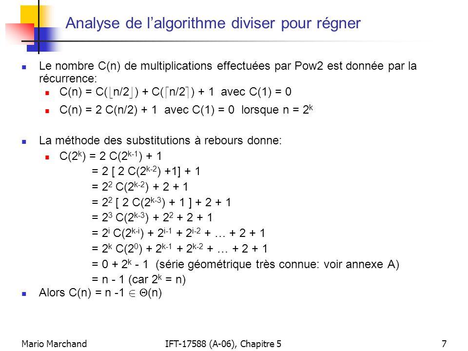 Mario MarchandIFT-17588 (A-06), Chapitre 57 Analyse de lalgorithme diviser pour régner Le nombre C(n) de multiplications effectuées par Pow2 est donné