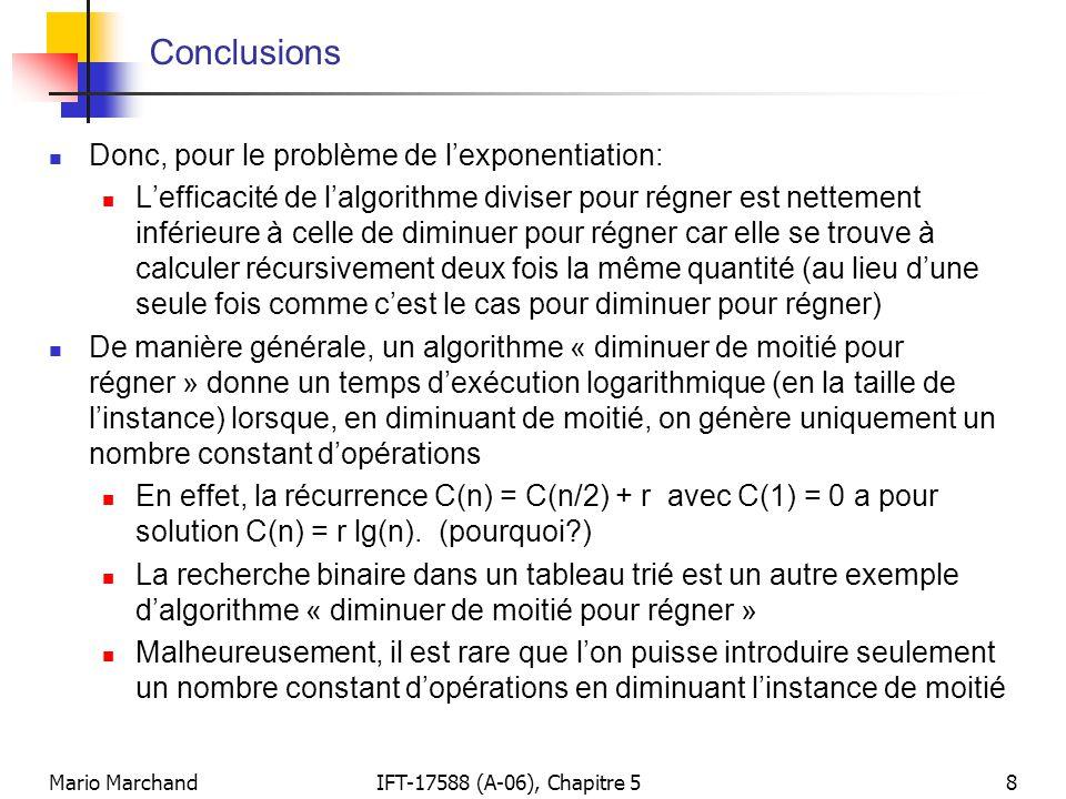 Mario MarchandIFT-17588 (A-06), Chapitre 58 Conclusions Donc, pour le problème de lexponentiation: Lefficacité de lalgorithme diviser pour régner est