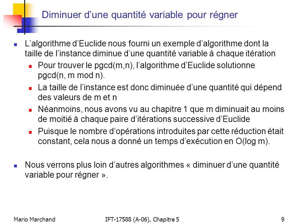 Mario MarchandIFT-17588 (A-06), Chapitre 59 Diminuer dune quantité variable pour régner Lalgorithme dEuclide nous fourni un exemple dalgorithme dont l