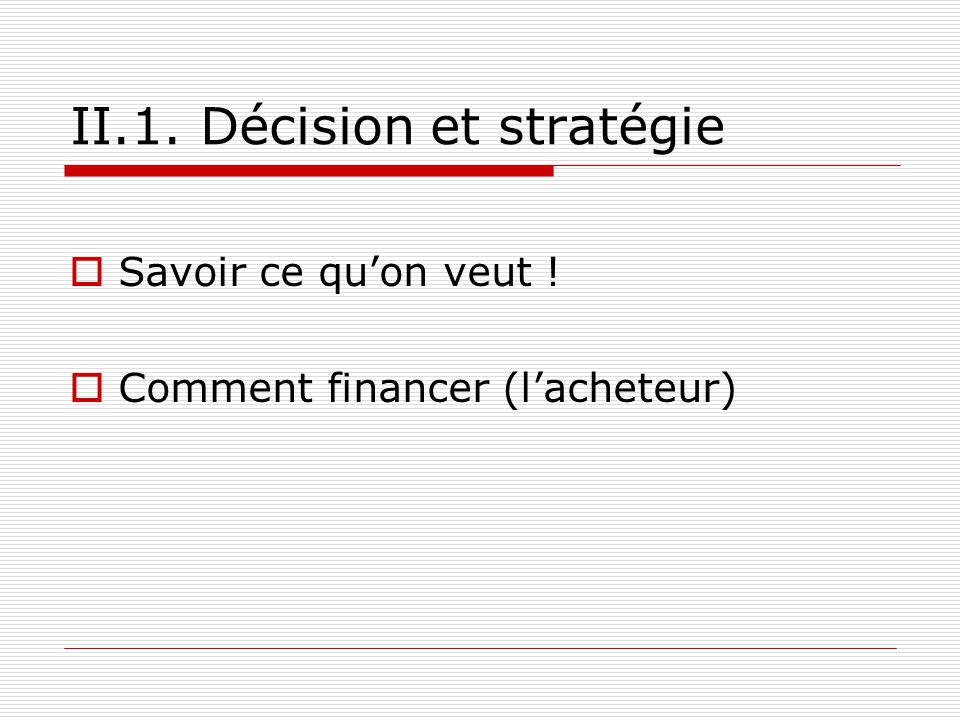 II.1. Décision et stratégie Savoir ce quon veut ! Comment financer (lacheteur)