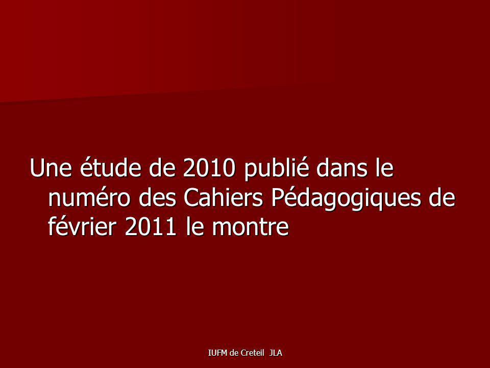 IUFM de Creteil JLA Une étude de 2010 publié dans le numéro des Cahiers Pédagogiques de février 2011 le montre