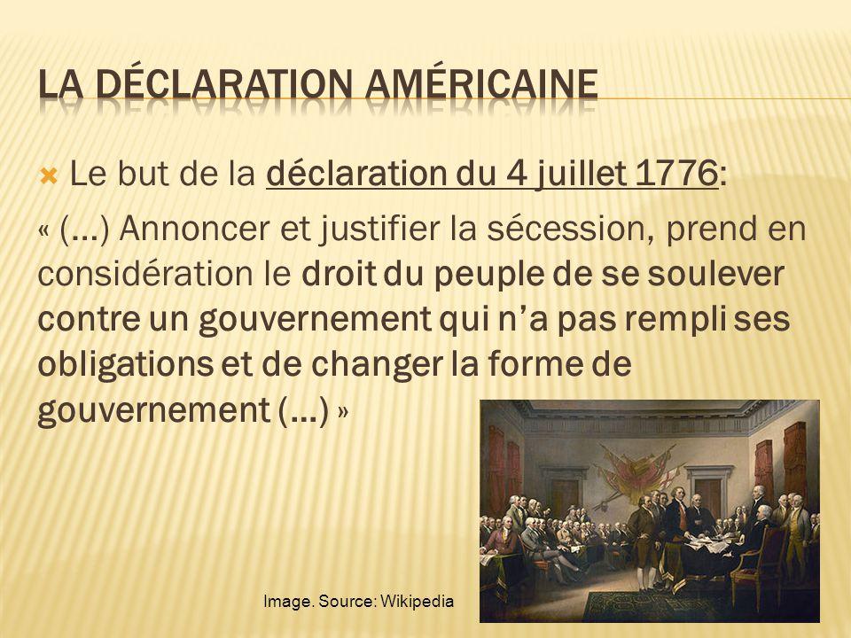 Le but de la déclaration du 4 juillet 1776: « (…) Annoncer et justifier la sécession, prend en considération le droit du peuple de se soulever contre