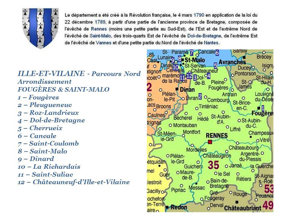 ILLE-ET-VILAINE - Parcours Nord Arrondissement FOUGÈRES & SAINT-MALO 1 – Fougères 2 – Pleugueneuc 3 – Roz-Landrieux 4 – Dol-de-Bretagne 5 – Cherrueix 6 – Cancale 7 – Saint-Coulomb 8 – Saint-Malo 9 – Dinard 10 – La Richardais 11 – Saint-Suliac 12 – Châteauneuf-dIlle-et-Vilaine