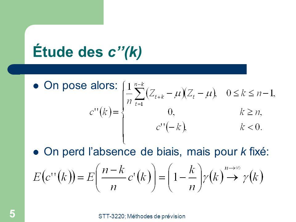 STT-3220; Méthodes de prévision 5 Étude des c(k) On pose alors: On perd labsence de biais, mais pour k fixé: