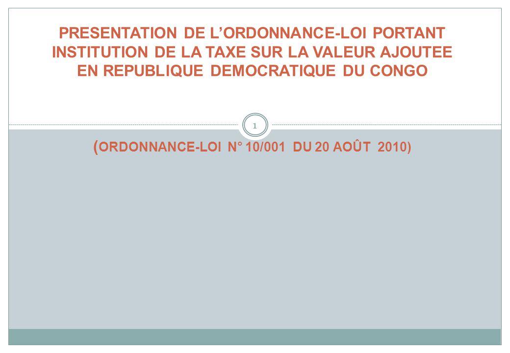 1 PRESENTATION DE LORDONNANCE-LOI PORTANT INSTITUTION DE LA TAXE SUR LA VALEUR AJOUTEE EN REPUBLIQUE DEMOCRATIQUE DU CONGO ( ORDONNANCE-LOI N° 10/001 DU 20 AOÛT 2010)