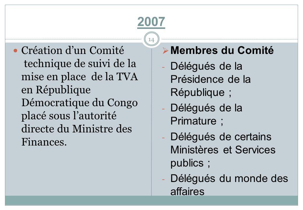 2007 14 Création dun Comité technique de suivi de la mise en place de la TVA en République Démocratique du Congo placé sous lautorité directe du Minis