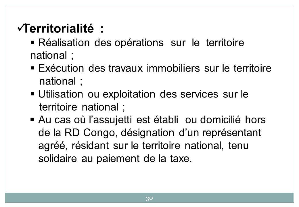 30 Territorialité : Réalisation des opérations sur le territoire national ; Exécution des travaux immobiliers sur le territoire national ; Utilisation