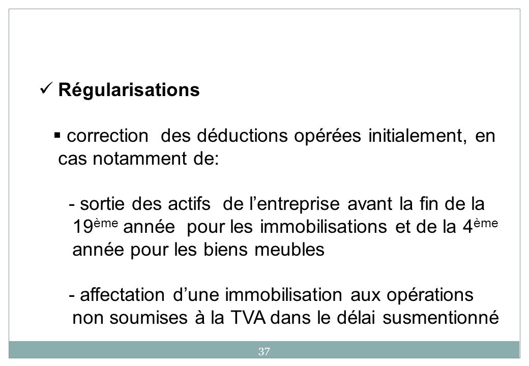 37 Régularisations correction des déductions opérées initialement, en cas notamment de: - sortie des actifs de lentreprise avant la fin de la 19 ème a