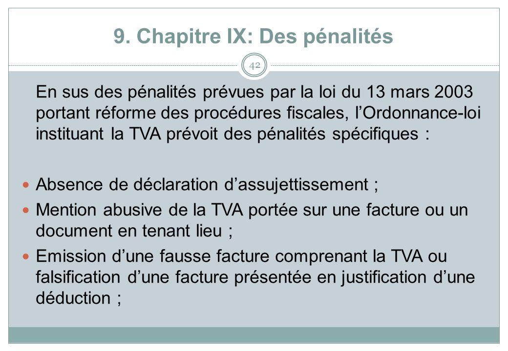 9. Chapitre IX: Des pénalités 42 En sus des pénalités prévues par la loi du 13 mars 2003 portant réforme des procédures fiscales, lOrdonnance-loi inst